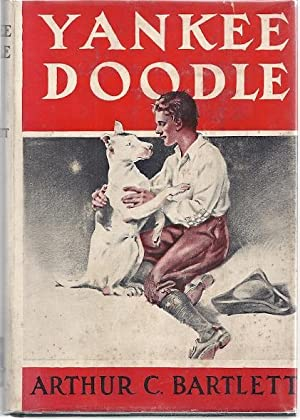 YANKEE DOODLE:THE STORY OF A PIONEER BOY AND HIS DOG: Bartlett, Arthur