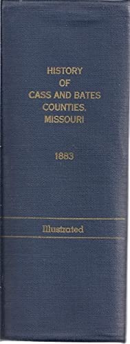 THE HISTORY OF CASS AND BATES COUNTIES, MISSOURI, CONTAINING A HISTORY