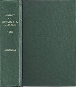 HISTORY OF RAY COUNTY, MO., CAREFULLY WRITTEN AND COMPILED FROM THE