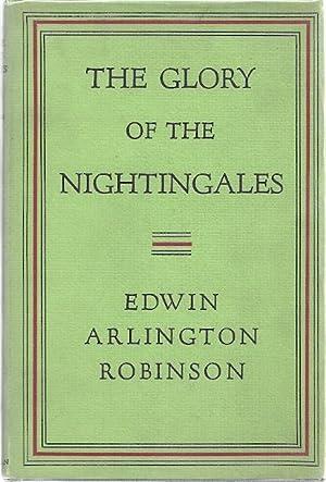 THE GLORY OF THE NIGHTINGALES: Robinson, Edwin Arlington