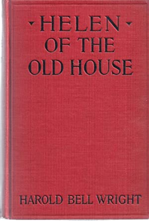 HELEN OF THE OLD HOUSE: Wright, Harold Bell
