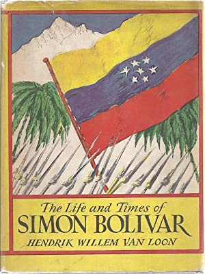 THE LIFE AND TIMES OF SIMON BOLIVAR: Van Loon, Hendrik Willem