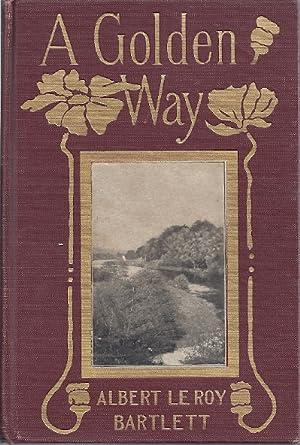 A GOLDEN WAY: Bartlett, Albert LeRoy