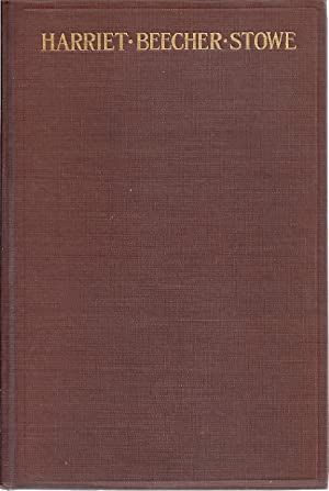 HARRIET BEECHER STOWE: THE STORY OF HER LIFE: Stowe, Charles Edward