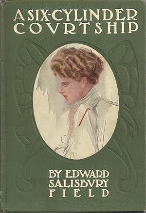 A SIX-CYLINDER COURTSHIP: Field, Edward Salisbury