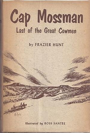 CAP MOSSMAN; LAST OF THE GREAT COWMEN: Hunt, Frazier