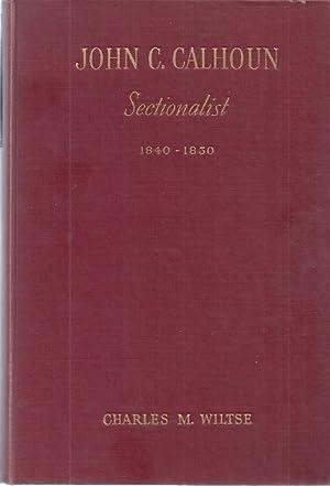 JOHN C. CALHOUN: SECTIONALIST, 1840-1850: Wiltse, Charles M.