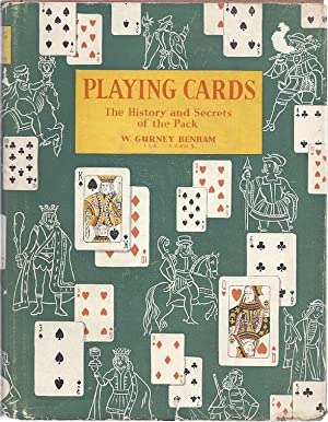 PLAYING CARDS; HISTORY OF THE PACK AND EXPLANATIONS OF ITS MANY SECRET: Benham, W. Gurney