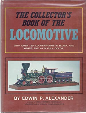 THE COLLECTOR'S BOOK OF THE LOCOMOTIVE: Alexander, Edwin P.