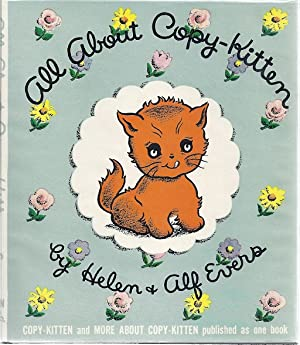 ALL ABOUT COPY-KITTEN: THE COMPLETE ADVENTURES OF COPY-KITTEN: Evers, Helen and Alf
