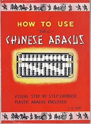 HOW TO USE THE CHINESE ABACUS: Tom, F.S.