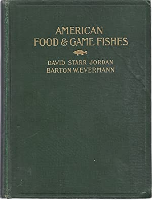 AMERICAN FOOD AND GAME FISHES. A POPULAR ACCOUNT OF ALL THE SPECIES: Jordan, David Starr