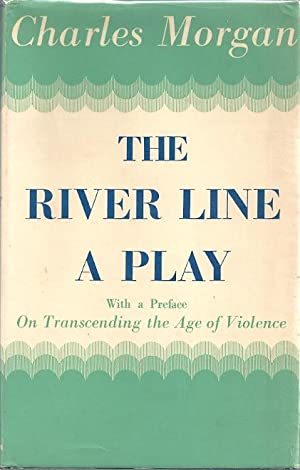 THE RIVER LINE: A PLAY: Morgan, Charles