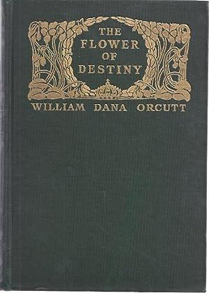 THE FLOWER OF DESTINY: Orcutt, William Dana