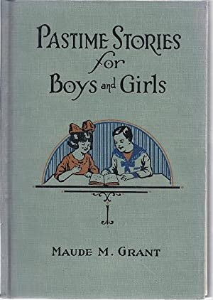 PASTIME STORIES FOR BOYS AND GIRLS: Grant, Maude