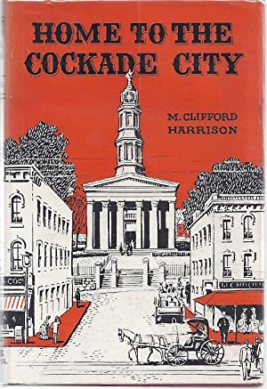 HOME TO THE COCKADE CITY: THE PARTIAL BIOGRAPHY OF A SOUTHERN TOWN: Harrison, M. Clifford
