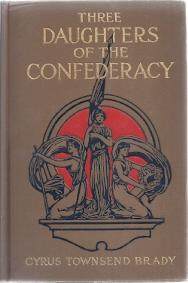 THREE DAUGHTERS OF THE CONFEDERACY: Brady, Cyrus Townsend