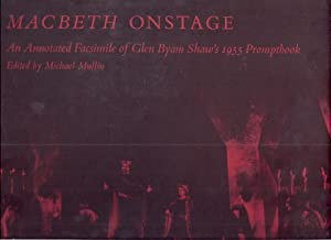 MACBETH ONSTAGE; AN ANNOTATED FACSIMILE OF GLEN BYAM SHAW'S 1955: Mullin, Michael