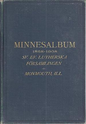 MINNESALBUM: 1868-1908. SVENSKA EV. LUTH. FORSAMLINGEN I MONMOUTH, IL: Conrad, Titus, foreword