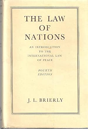 THE LAW OF NATIONS; AN INTRODUCTION TO THE INTERNATIONAL LAW OF PEACE: Brierly, J.L.