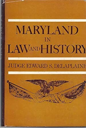 MARYLAND IN LAW AND HISTORY: Delaplaine, Edward