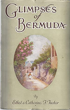 GLIMPSES OF BERMUDA; A FEW HIGHWAYS AND BYWAYS: Tucker, Ethel and Catherine F.
