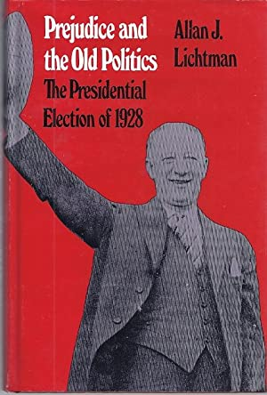 PREJUDICE AND THE OLD POLITICS; THE PRESIDENTIAL ELECTION OF 1928: Lichtman, Allan