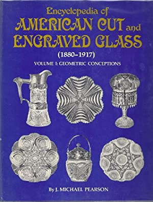ENCYCLOPEDIA OF AMERICAN CUT AND ENGRAVED GLASS: VOLUME I; GEOMETRIC: Pearson, J. Michael