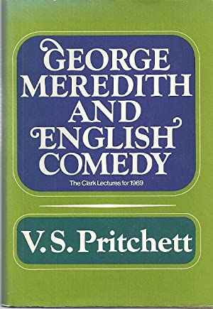 GEORGE MEREDITH AND ENGLISH COMEDY: Pritchett, V.S.
