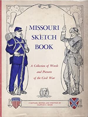MISSOURI SKETCH BOOK: A COLLECTION OF WORDS AND PICTURES OF THE CIVIL WAR: Edom, Clifton