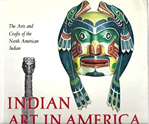 INDIAN ART IN AMERICA; THE ARTS AND CRAFTS OF THE NORTH AMERICAN: Dockstader, Frederick