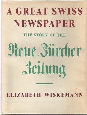A GREAT SWISS NEWSPAPER; THE STORY OF THE NEUE ZURCHER ZEITUNG: Wiskemann, Elizabeth