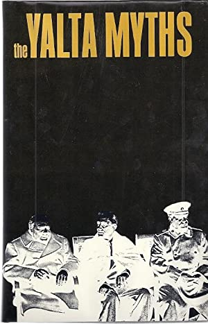 THE YALTA MYTHS; AN ISSUE IN u.s. POLITICS, 1945-1955: Theoharis, Athan