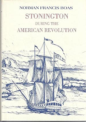 STONINGTON DURING THE AMERICAN REVOLUTION: Boas, Norman Francis