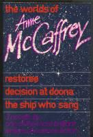 The Worlds Of Anne McCaffrey: Restoree, Decision At Doona, The Ship Who Sang: McCaffrey, Anne