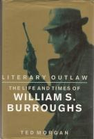 Literary Outlaw: The Life And Times Of: Morgan, Ted (William