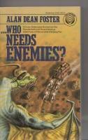 Who Needs Enemies?: Foster, Alan Dean