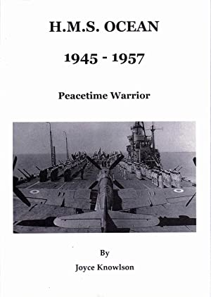 H.M.S. Ocean 1945-1957 Peacetime Warrior HMS: Knowlson, Joyce