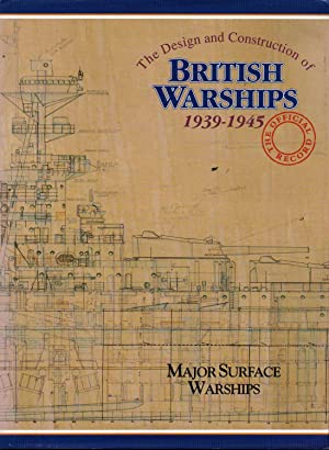 The Design and Construction of British Warships 1939-1945 Volume 1 Major Surface Warships