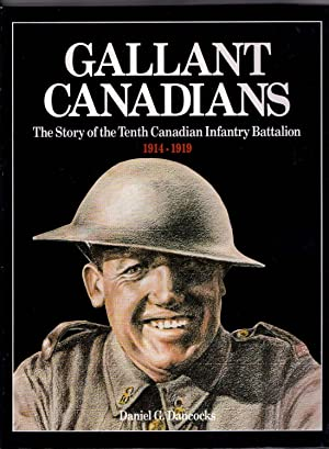 Gallant Canadians, The Story of the Tenth Canadian Infantry Battalion 1914 - 1919