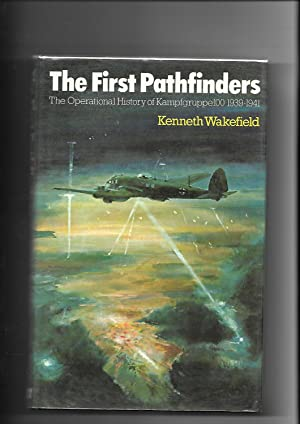 The First Pathfinders The Operational History of Kampfgruppe 100 1939-1941