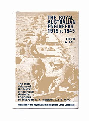 The Royal Australian Engineers 1919 to 1945 Teeth & Tail The Third Volume of the History of The R...