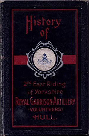 History of the Hull Artillery 2nd East Riding of Yorkshire Royal Garrison Artillery (Volunteers)