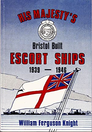 His Majesty's Bristol Built Escort Ships 1939-1946