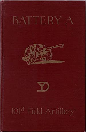 Being the Narrative of Battery A of the 101st Field Artillery