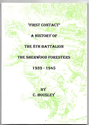 First Contact A History of the 8th Battalion The Sherwood Foresters 1939-1945