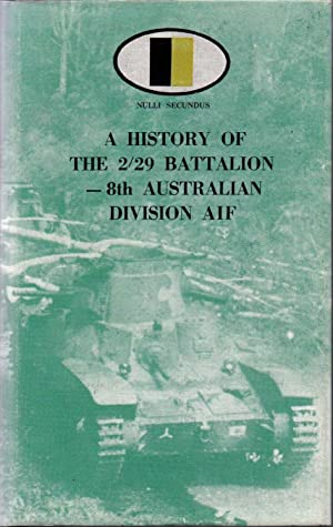 Nulli Secundus A History of the 2/29 Battalion - 8th Australian Division AIF