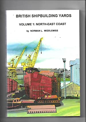 British Shipbuilding Yards Volume 1: North-East Coast