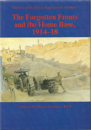 The Forgotten Fronts and the Home Base 1914-18 History of the Royal Regiment of Artillery