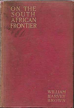 On The South African Frontier The Adventures and Observations of an American in Mashonaland and M...